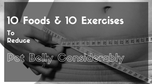 How to Reduce Pot Belly Considerably with some Food Items & Exercises