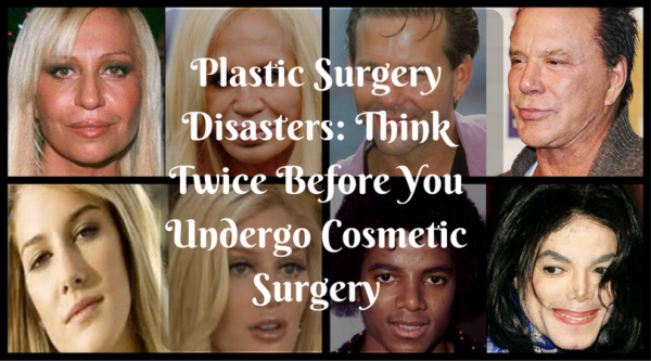 Plastic Surgery Disasters: Think Twice Before You Undergo Cosmetic Surgery